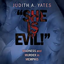 She Is Evil!: Madness and Murder in Memphis | Livre audio Auteur(s) : Judith A. Yates Narrateur(s) : Lee Ann Howlett