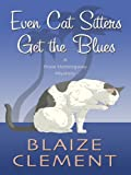 Even Cat Sitters Get the Blues, Blaize Clement, 1410406296