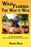 Wild Florida the Way It Was, Nancy Dale, 059551104X