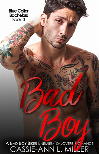 Bad Boy: A Bad Boy Biker Enemies-to-Lovers Romance (Blue Collar Bachelors Book 3) by [Miller, Cassie-Ann L.]