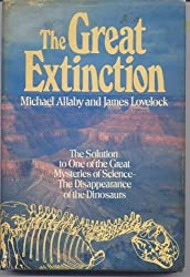 Great Extinction: The Solution to One of the Great Mysteries of Science, the Disappearance of the Dinosaurs