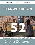 Transportation 52 Success Secrets - 52 Most Asked Questions on Transportation - What You Need to Know, Gloria Donovan, 1488519218