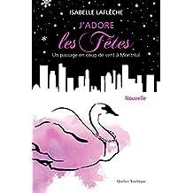 J'adore les Fêtes: Un passage en coup de vent à Montréal (French Edition)