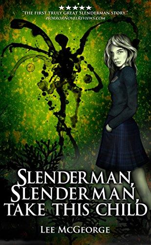 Amazon slenderman slenderman take this child ebook lee slenderman slenderman take this child by mcgeorge lee fandeluxe PDF