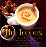 Hot Toddies: Mulled Wine, Buttered Rum, Spiced Cider, and Other Soul-Warming Winter Drinks