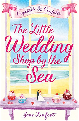 The Little Wedding Shop by the Sea (The Little Wedding Shop by the Sea, Book 1) (Cupcakes & Confetti)