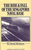 The Rise and Fall of the Singapore Naval Base, 1919-1942, W. David McIntyre, 0333248678