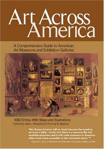 Art Across America: A Comprehensive Guide to American Art Museums and Exhibition Galleries