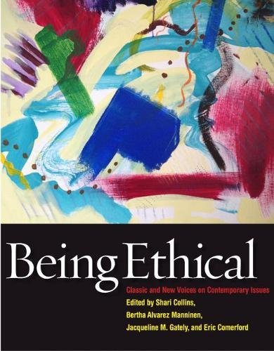 Being Ethical: Classic and New Voices on Contemporary Issues