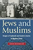 img - for Jews and Muslims: Images of Sephardi and Eastern Jewries in Modern Times by Aron Rodrigue (2003-03-01) book / textbook / text book