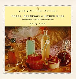 Good Gifts from the Home: Soaps, Shampoos & Other Suds: Make Beautiful Gifts to Give (or Keep) (Good Gifts from the Home)