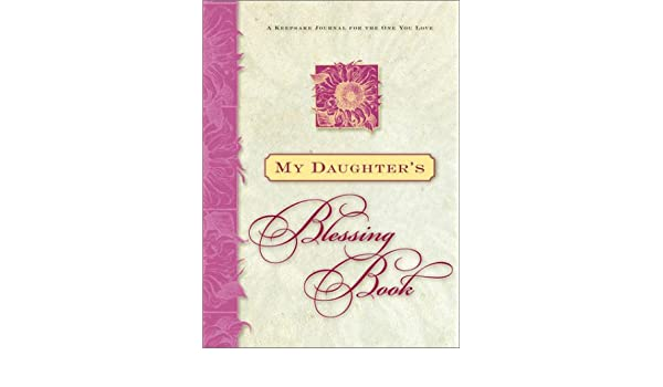 My Daughter's Blessing Book: A Keepsake Journal for the One