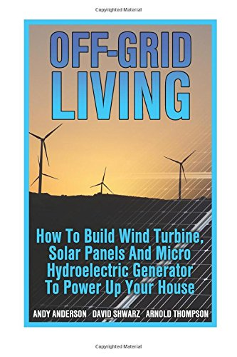 Off-Grid Living: How To Build Wind Turbine, Solar Panels, used for sale  Delivered anywhere in Canada