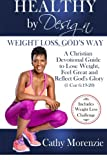 Healthy by Design: Weight Loss, God's Way: A Christian Devotional Guide to Lose Weight, Feel Great and Reflect God's Glory (1 Cor 6:19-20) (Volume 1)