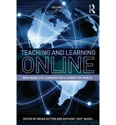 [(Teaching and Learning Online: New Models of Learning for a Connected World )] [Author: Brian Sutton] [Sep-2013]