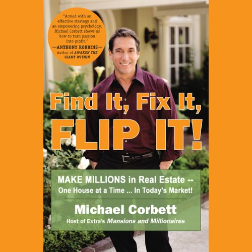 Find It, Fix It, Flip It!: Make Millions in Real Estate - One House at a Time by Hudson Audio Publishing