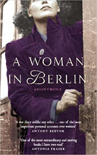 A Woman in Berlin: Diary 20 April 1945 to 22 June 1945