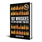 101 Whiskies to Try Before You Die (Revised and Updated): 4th Edition