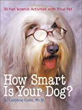 How Smart Is Your Dog?: 30 Fun Science Activities with Your Pet