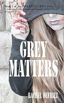 Grey Matters (Walking Grey Book 1) by [DeFriez, Rachel]