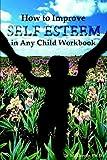 How to Improve Self-Esteem in Any Child Workbook, Ida Greene, 1881165124