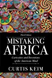 Mistaking Africa : Curiosities and Inventions of the American Mind, Keim, Curtis A., 0813348943