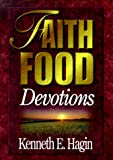 Faith Food Devotions, Kenneth E. Hagin, 0892760451