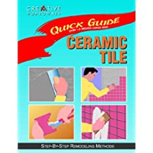 Ceramic Tile: Quick Guide. Step By Step Remodeling Methods