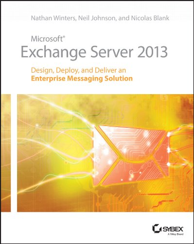Microsoft Exchange Server 2013: Design, Deploy and Deliver an Enterprise Messaging Solution