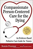 Compassionate Person-Centered Care for the Dying, Bonnie Freeman, 0826122477