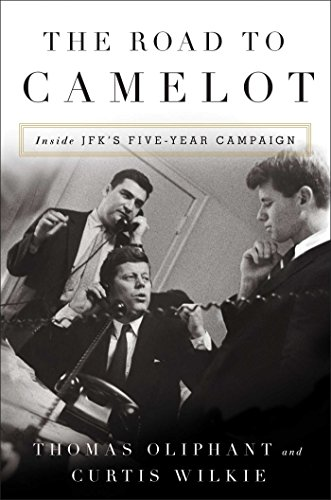 The Road to Camelot: Inside JFKs Five-Year Campaign