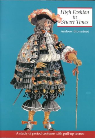 Stuart Period Costumes (High Fashion in Stuart Times: A Study of Period Costume With Pull-Up Scenes (History and Costume))