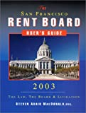 The San Francisco Rent Board User's Guide 2003, Steven A. MacDonald, 0965472698