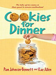Cookies for Dinner: The tales of two moms in their quest to survive motherhood