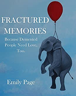 Fractured Memories: Because Demented People Need Love, Too by [Page, Emily]