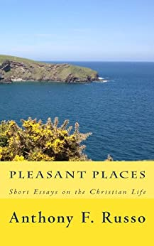 Pleasant Places: Short Essays on the Christian Life by [Russo, Anthony F]