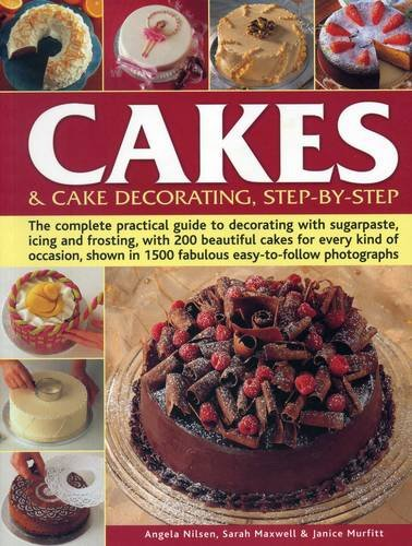 Cakes & Cake Decorating Step-by-Step: The Complete Practical Guide To Decorating With Sugarpaste, Icing And Frosting, With 200 Beautiful Cakes For ... In 1200 Fabulous Easy-To-Follow Photographs