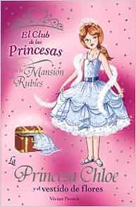 La princesa Chloe y el vestido de flores / Princess Chloe and the