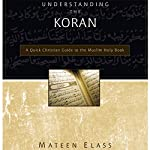 Understanding the Koran: A Quick Christian Guide to the Muslim Holy Book | Mateen Elass