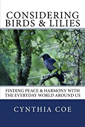 Considering Birds & Lilies: Finding Peace & Harmony with the Everyday World Around Us