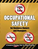 img - for OCCUPATIONAL SAFETY for Business Owners and Managers: A step by step, how to do it, roadmap that will enable you to eliminate OSHA fines, prevent ... insurance premiums in YOUR business. book / textbook / text book