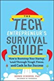 The Tech Entrepreneur's Survival Guide: How to Bootstrap Your Startup, Lead Through Tough Times, and Cash In for Success (Business Books)