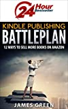 Kindle Publishing Battleplan: 12 Ways to Sell More Books on Amazon