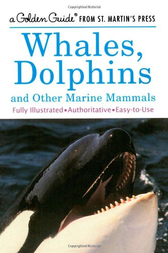 Whales, Dolphins, and Other Marine Mammals: A Fully Illustrated, Authoritative and Easy-to-Use Guide (A Golden Guide from St. Martin's Press)