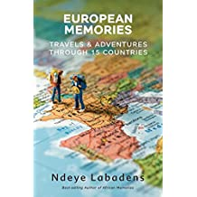 European Memories: Travels and Adventures Through 15 countries (Travels and Adventures of Ndeye Labadens) (Volume 4)