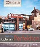 Realismus in Perfektion: 30 Projekte Eisenbahn-Modellbau