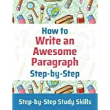 How to Write an Awesome Paragraph Step-by-Step: Step-by-Step Study Skills