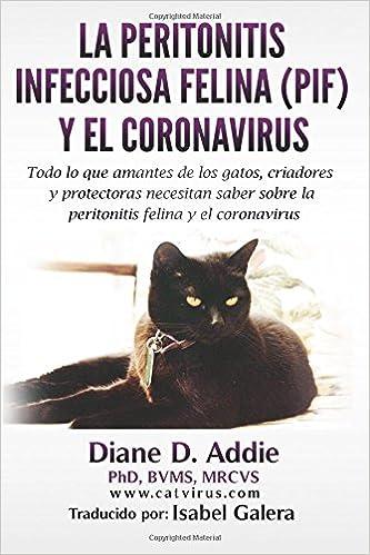 La Peritonitis Infecciosa Felina PIF y el Coronavirus: Todo lo que amantes de los gatos, criadores y protectoras necesitan saber sobre la peritonitis ...