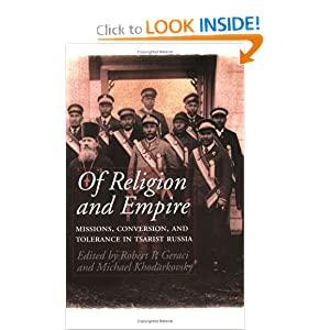 Of Religion and Empire: Missions, Conversion, and Tolerance in Tsarist Russia Robert Geraci and Michael Khodarkovsky