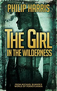 The Girl in the Wilderness (Leah King Book 2) by [Harris, Philip]